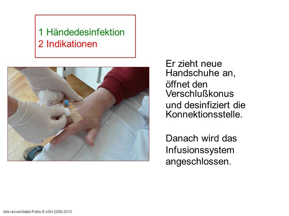 = Indikation: Vor aseptischer Tätigkeit 1 Händedesinfektion 2 Indikationen Danach wird das Infusionssystem angeschlossen. Er zieht neue Handschuhe an,