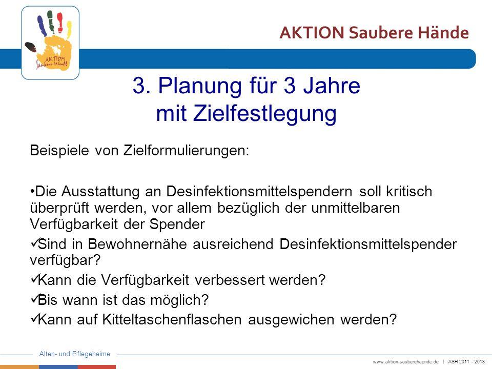 www.aktion-sauberehaende.de | ASH 2011 - 2013 Alten- und Pflegeheime 3. Planung für 3 Jahre mit Zielfestlegung Beispiele von Zielformulierungen: Die A