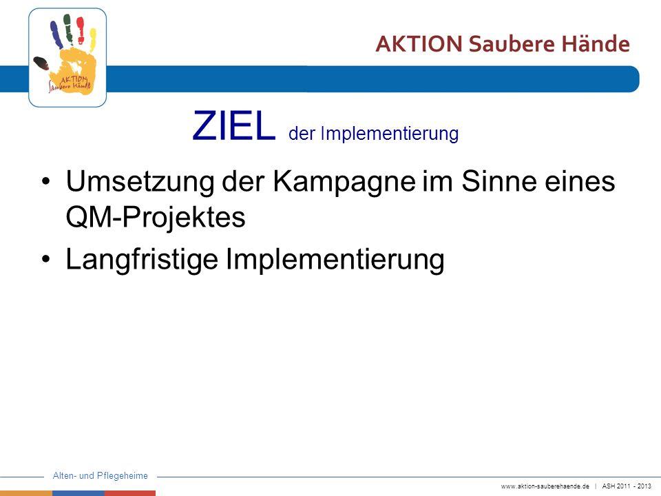 www.aktion-sauberehaende.de | ASH 2011 - 2013 Alten- und Pflegeheime ZIEL der Implementierung Umsetzung der Kampagne im Sinne eines QM-Projektes Langf