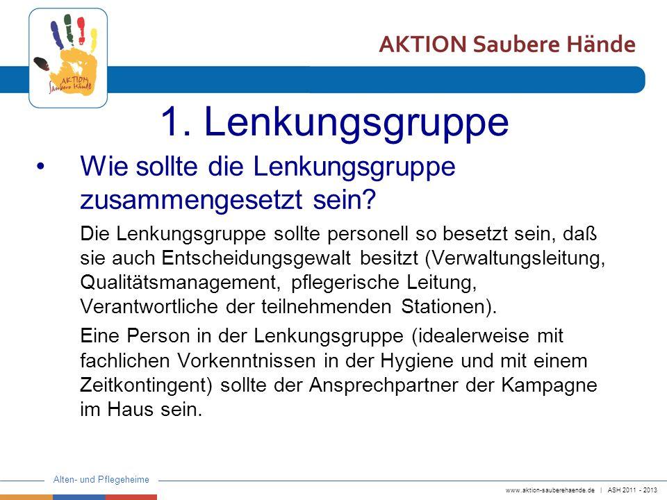 www.aktion-sauberehaende.de | ASH 2011 - 2013 Alten- und Pflegeheime 1. Lenkungsgruppe Wie sollte die Lenkungsgruppe zusammengesetzt sein? Die Lenkung