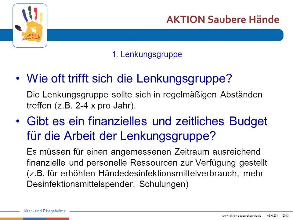 www.aktion-sauberehaende.de | ASH 2011 - 2013 Alten- und Pflegeheime 1. Lenkungsgruppe Wie oft trifft sich die Lenkungsgruppe? Die Lenkungsgruppe soll