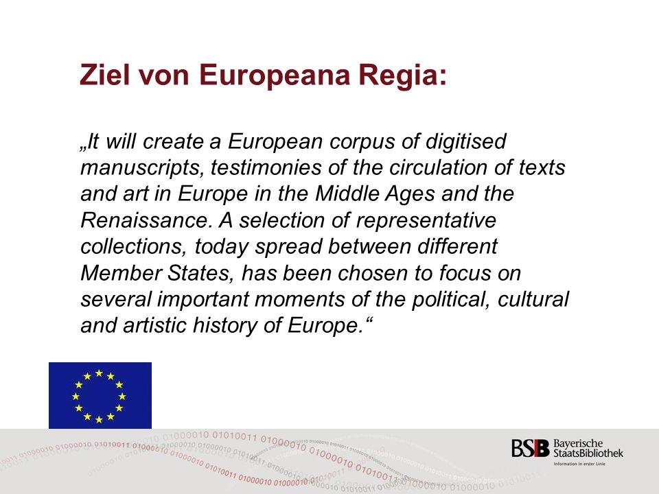Ziel von Europeana Regia: It will create a European corpus of digitised manuscripts, testimonies of the circulation of texts and art in Europe in the Middle Ages and the Renaissance.