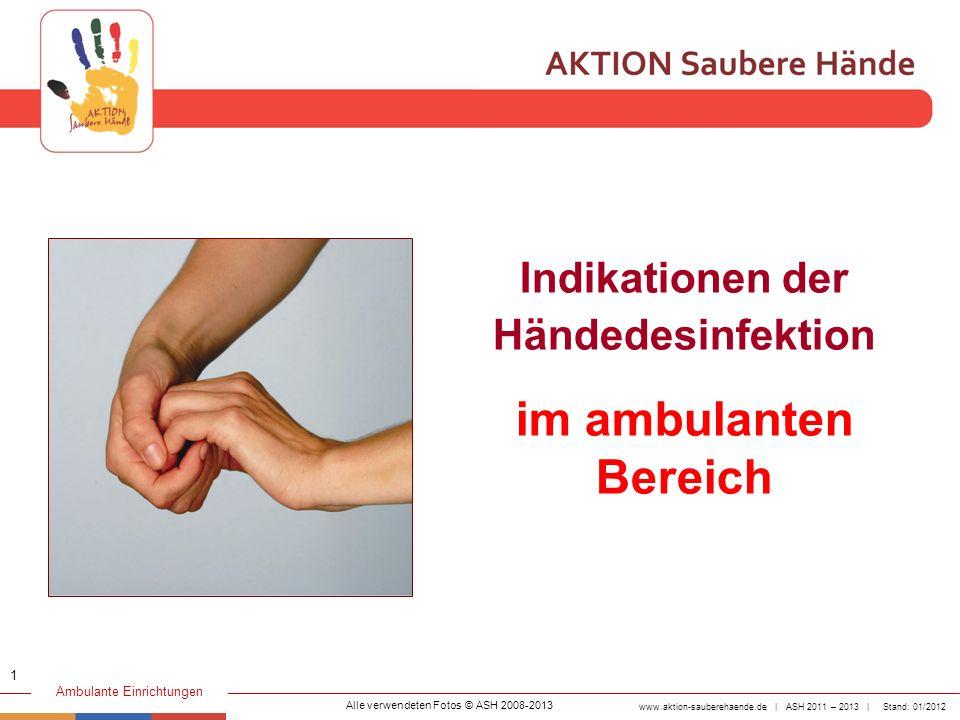 www.aktion-sauberehaende.de | ASH 2011 – 2013 | Stand: 01/2012 Ambulante Einrichtungen Indikationen der Händedesinfektion im ambulanten Bereich Alle v