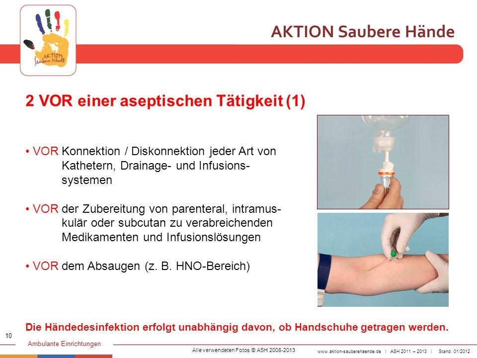 www.aktion-sauberehaende.de | ASH 2011 – 2013 | Stand: 01/2012 Ambulante Einrichtungen 2 VOR einer aseptischen Tätigkeit (1) VOR Konnektion / Diskonne