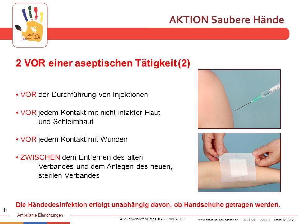 www.aktion-sauberehaende.de | ASH 2011 – 2013 | Stand: 01/2012 Ambulante Einrichtungen VOR der Durchführung von Injektionen VOR jedem Kontakt mit nich