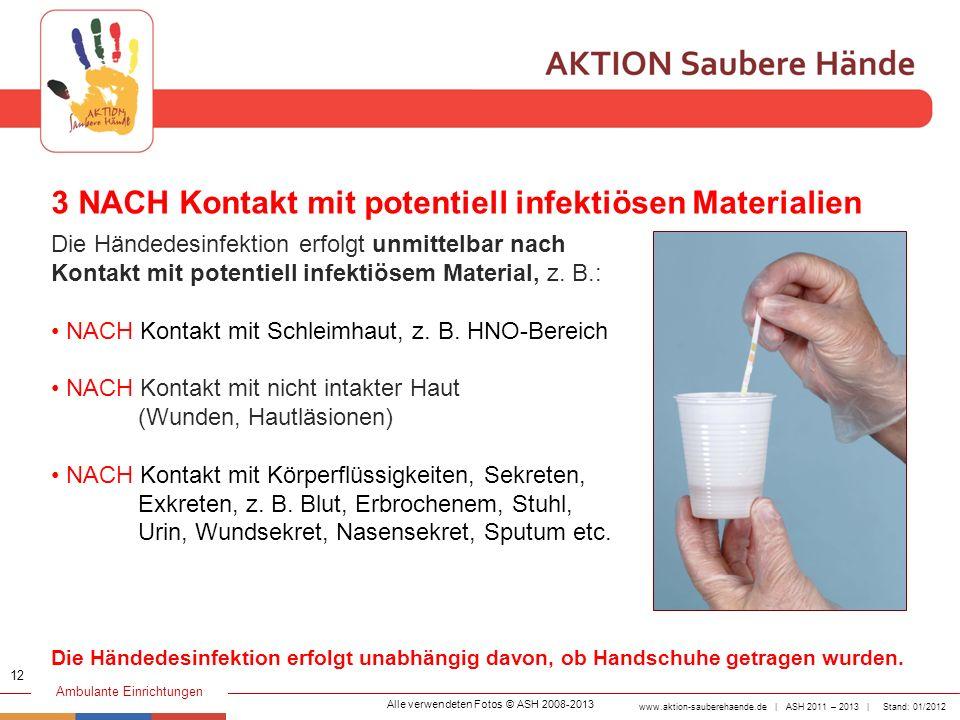www.aktion-sauberehaende.de | ASH 2011 – 2013 | Stand: 01/2012 Ambulante Einrichtungen 3 NACH Kontakt mit potentiell infektiösen Materialien Die Hände