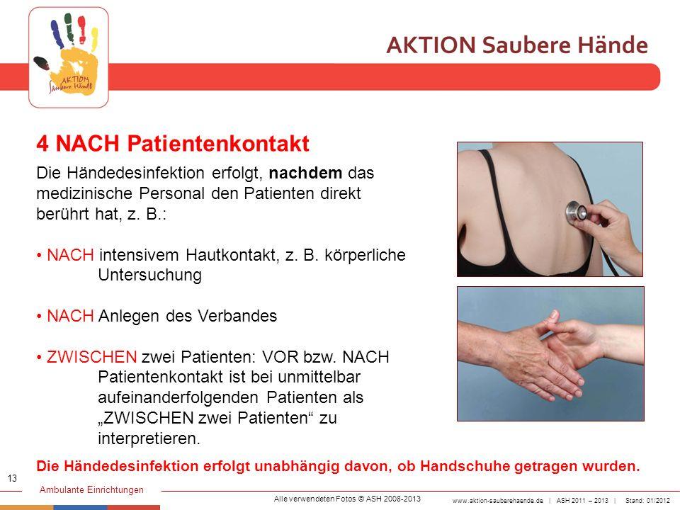 www.aktion-sauberehaende.de | ASH 2011 – 2013 | Stand: 01/2012 Ambulante Einrichtungen 4 NACH Patientenkontakt Die Händedesinfektion erfolgt, nachdem