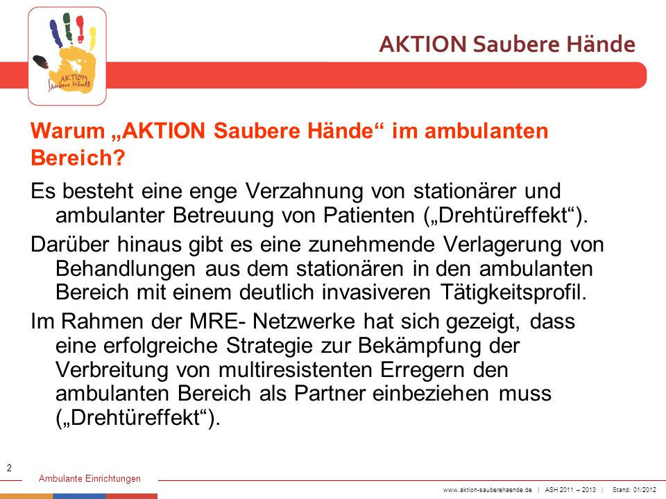 www.aktion-sauberehaende.de | ASH 2011 – 2013 | Stand: 01/2012 Ambulante Einrichtungen 4 NACH Patientenkontakt Die Händedesinfektion erfolgt, nachdem das medizinische Personal den Patienten direkt berührt hat, z.