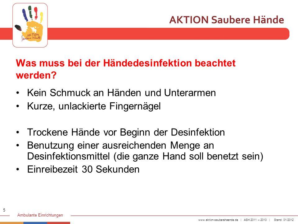www.aktion-sauberehaende.de | ASH 2011 – 2013 | Stand: 01/2012 Ambulante Einrichtungen Was muss bei der Händedesinfektion beachtet werden? Kein Schmuc