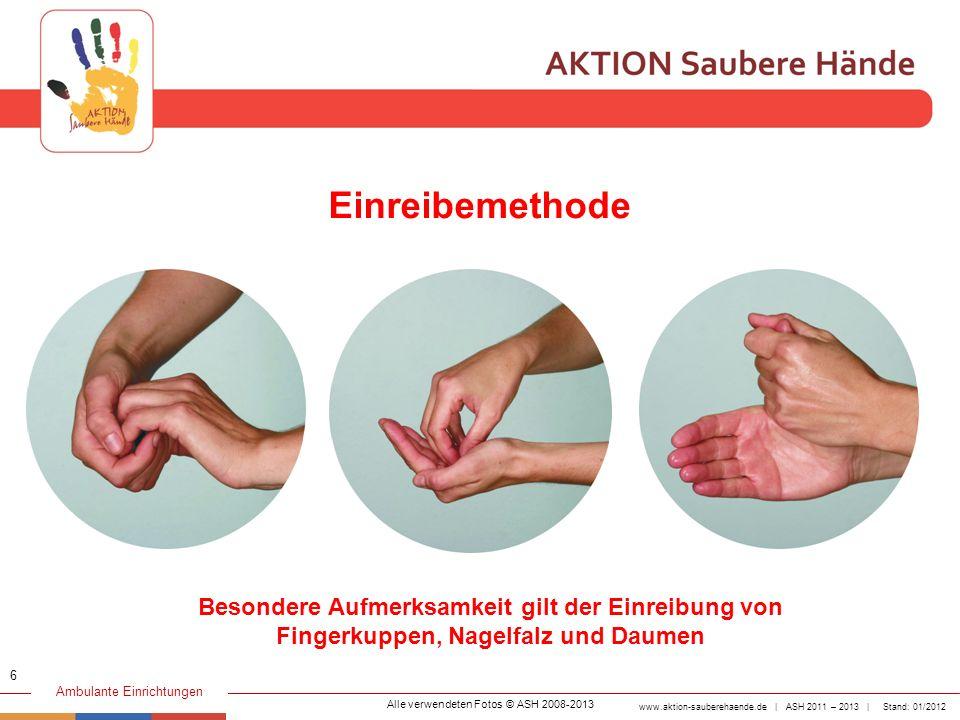 www.aktion-sauberehaende.de | ASH 2011 – 2013 | Stand: 01/2012 Ambulante Einrichtungen Einreibemethode Alle verwendeten Fotos © ASH 2008-2013 6 Besond