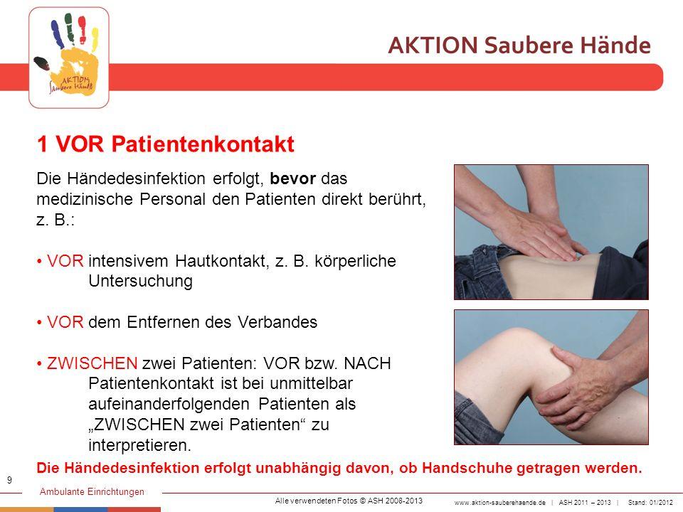 www.aktion-sauberehaende.de | ASH 2011 – 2013 | Stand: 01/2012 Ambulante Einrichtungen 1 VOR Patientenkontakt Die Händedesinfektion erfolgt, bevor das