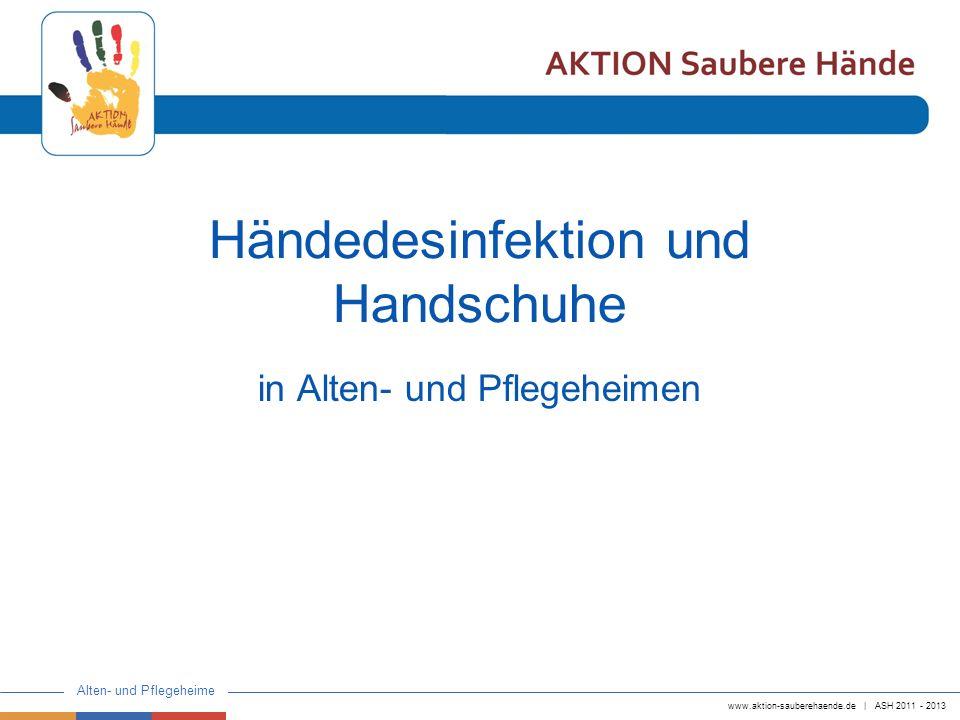 www.aktion-sauberehaende.de | ASH 2011 - 2013 Alten- und Pflegeheime Händedesinfektion und Handschuhe in Alten- und Pflegeheimen