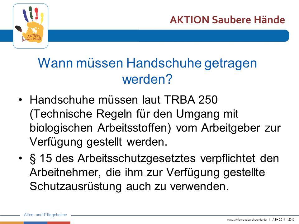 www.aktion-sauberehaende.de | ASH 2011 - 2013 Alten- und Pflegeheime Warum sollen Handschuhe getragen werden.