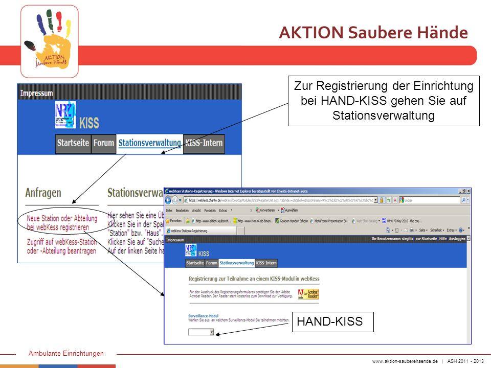 www.aktion-sauberehaende.de | ASH 2011 - 2013 Ambulante Einrichtungen HAND-KISS Zur Registrierung der Einrichtung bei HAND-KISS gehen Sie auf Stations