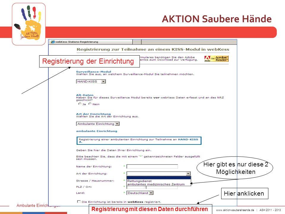 www.aktion-sauberehaende.de | ASH 2011 - 2013 Ambulante Einrichtungen Registrierung der Bereiche Registrierung der Einrichtung Registrierung mit diese