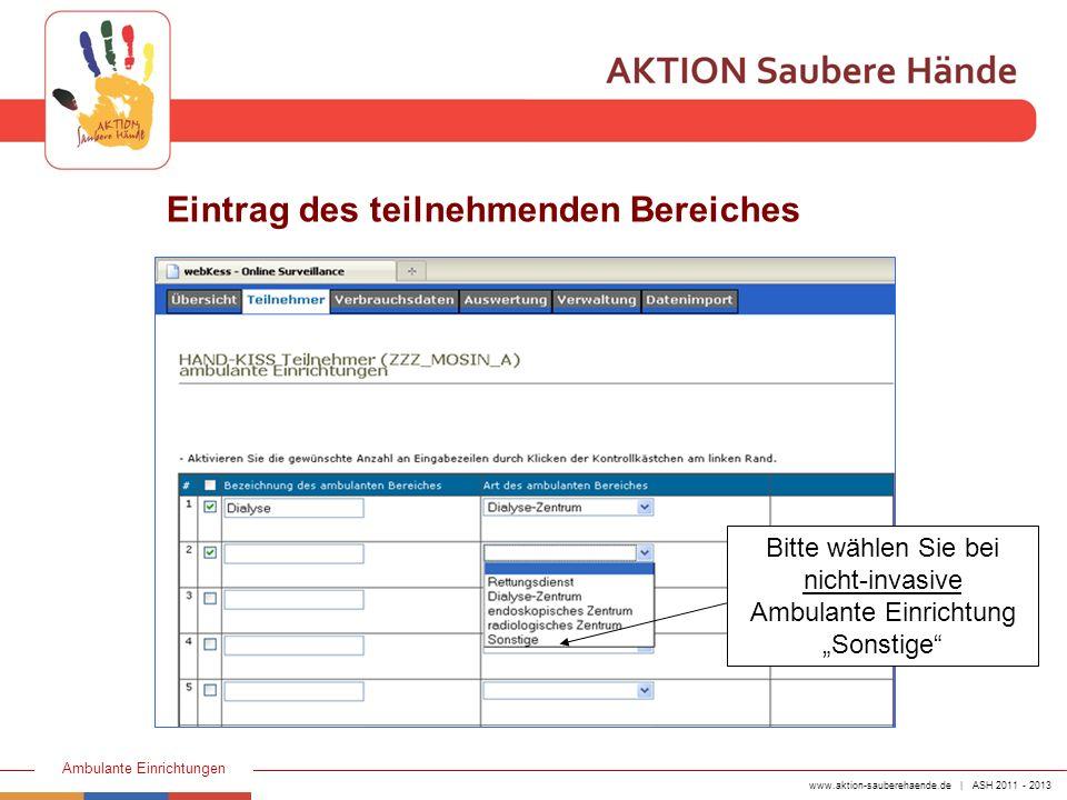 www.aktion-sauberehaende.de | ASH 2011 - 2013 Ambulante Einrichtungen Eintrag des teilnehmenden Bereiches Bitte wählen Sie bei nicht-invasive Ambulant