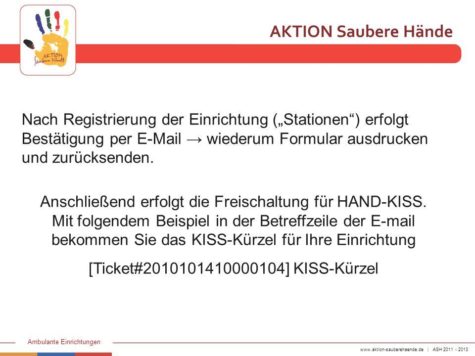 www.aktion-sauberehaende.de | ASH 2011 - 2013 Ambulante Einrichtungen Anschließend erfolgt die Freischaltung für HAND-KISS. Mit folgendem Beispiel in