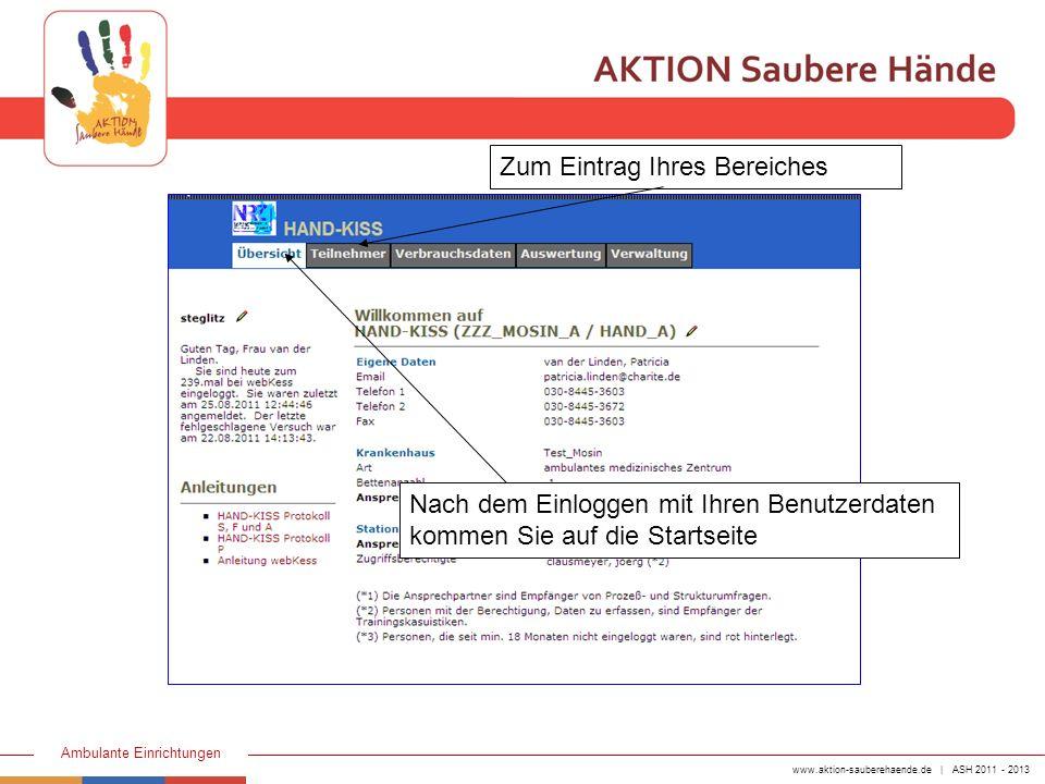 www.aktion-sauberehaende.de | ASH 2011 - 2013 Ambulante Einrichtungen Nach dem Einloggen mit Ihren Benutzerdaten kommen Sie auf die Startseite Zum Ein