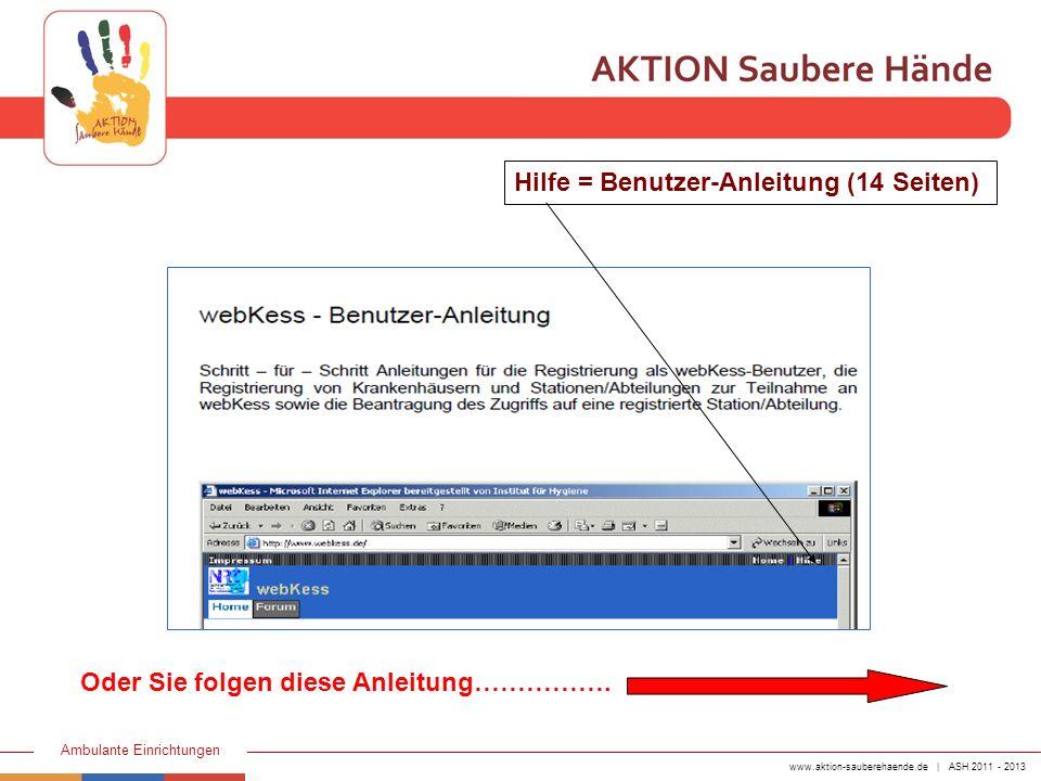 www.aktion-sauberehaende.de | ASH 2011 - 2013 Ambulante Einrichtungen Hilfe = Benutzer-Anleitung (14 Seiten) Oder Sie folgen diese Anleitung…………….