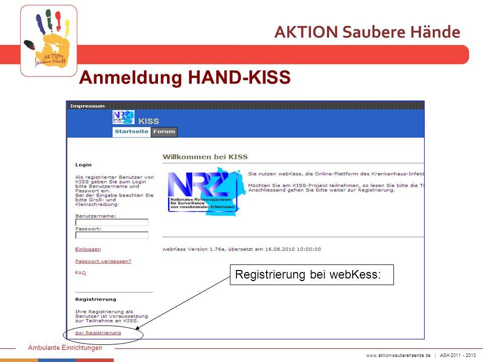 www.aktion-sauberehaende.de | ASH 2011 - 2013 Ambulante Einrichtungen Anmeldung HAND-KISS Registrierung bei webKess: