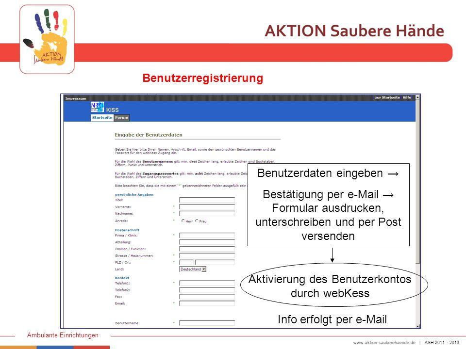 www.aktion-sauberehaende.de | ASH 2011 - 2013 Ambulante Einrichtungen Aktivierung des Benutzerkontos durch webKess Benutzerdaten eingeben Bestätigung