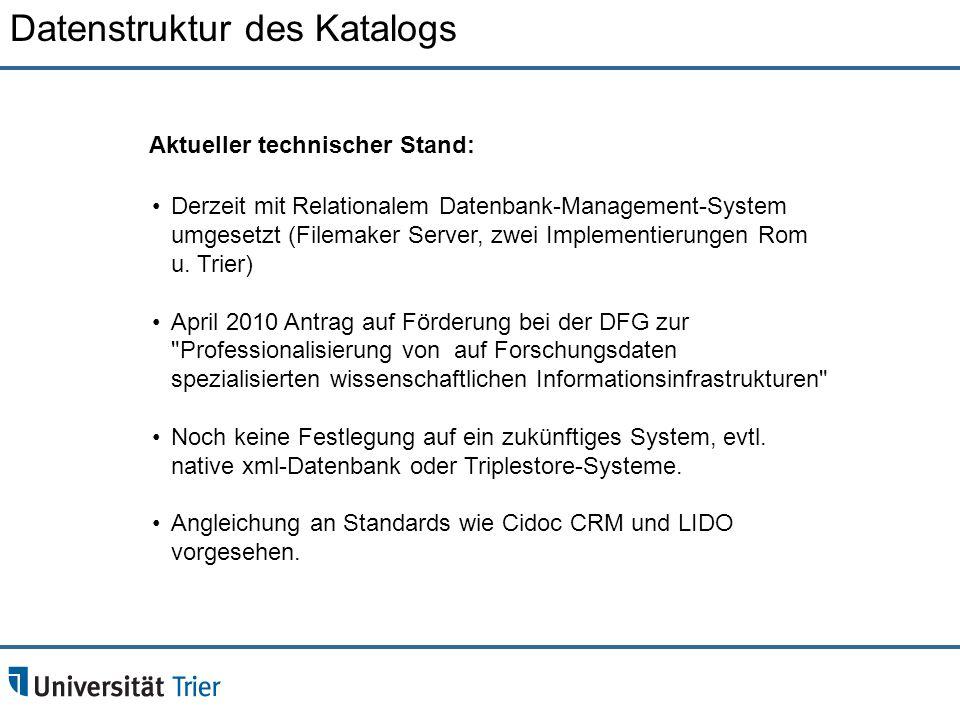 Derzeit mit Relationalem Datenbank-Management-System umgesetzt (Filemaker Server, zwei Implementierungen Rom u. Trier) April 2010 Antrag auf Förderung