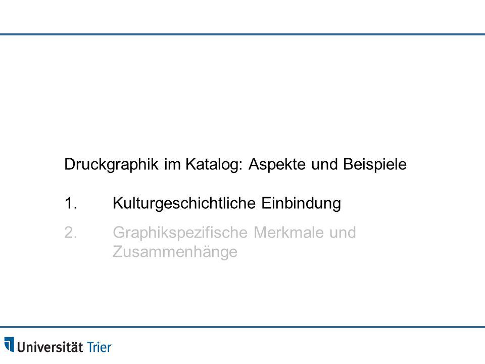 Druckgraphik im Katalog: Aspekte und Beispiele 1.Kulturgeschichtliche Einbindung 2.