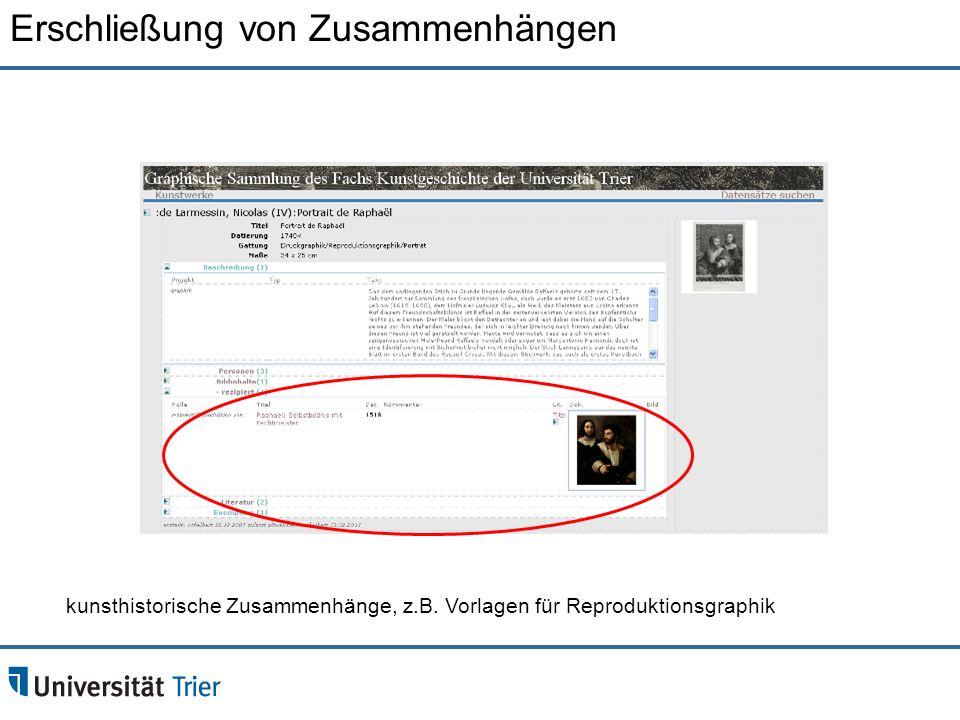 kunsthistorische Zusammenhänge, z.B. Vorlagen für Reproduktionsgraphik Erschließung von Zusammenhängen