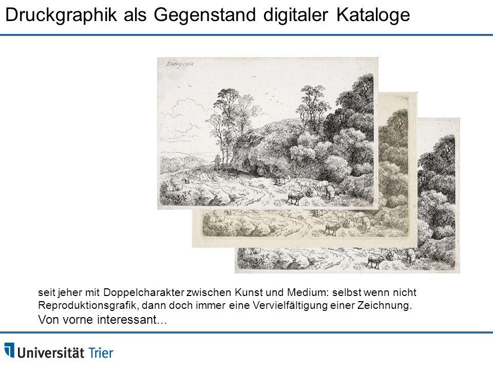 Druckgraphik als Gegenstand digitaler Kataloge seit jeher mit Doppelcharakter zwischen Kunst und Medium: selbst wenn nicht Reproduktionsgrafik, dann d
