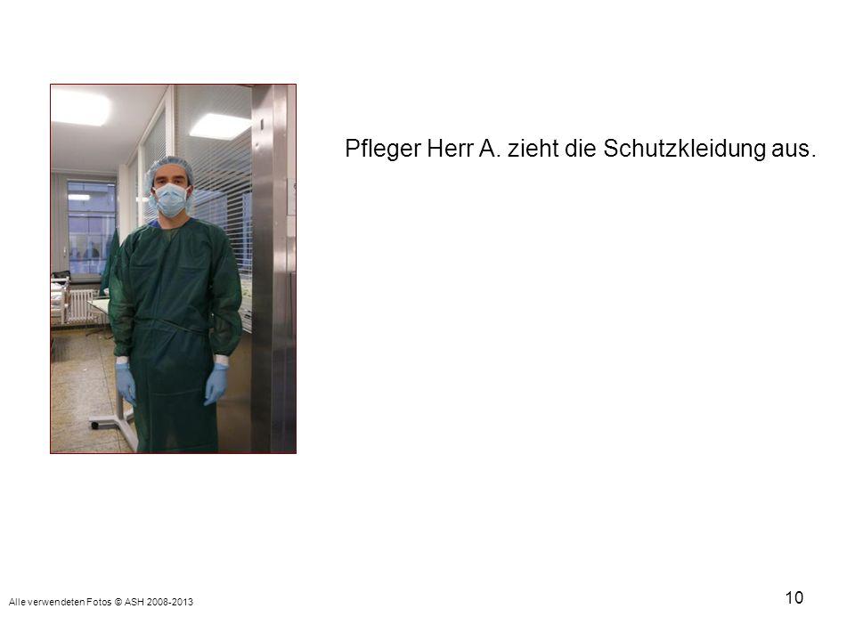 10 Pfleger Herr A. zieht die Schutzkleidung aus. Alle verwendeten Fotos © ASH 2008-2013