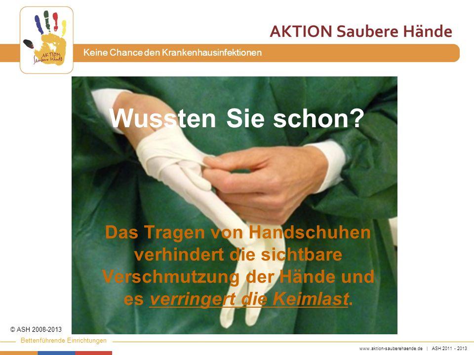 www.aktion-sauberehaende.de | ASH 2011 - 2013 Bettenführende Einrichtungen Keine Chance den Krankenhausinfektionen Wussten Sie schon.