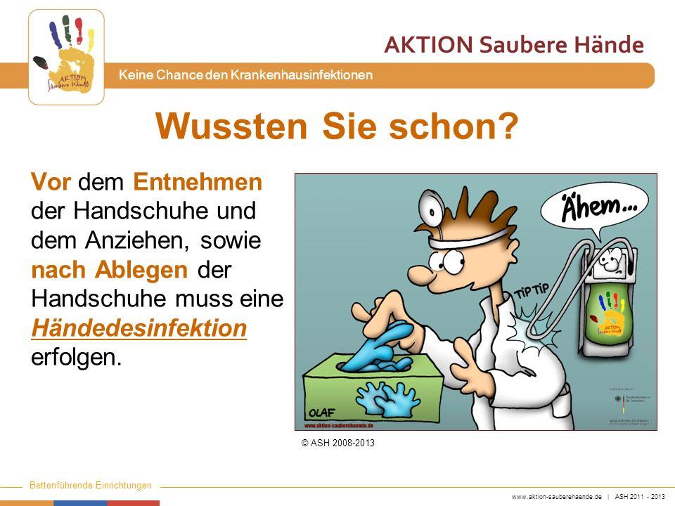 www.aktion-sauberehaende.de | ASH 2011 - 2013 Bettenführende Einrichtungen Keine Chance den Krankenhausinfektionen Vor dem Entnehmen der Handschuhe un