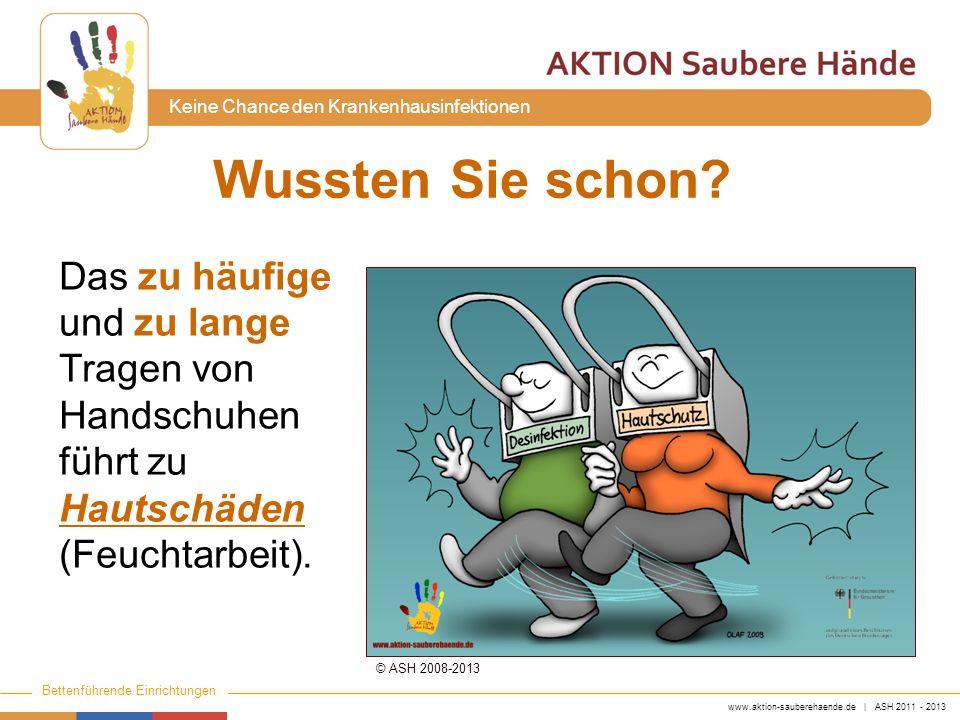 www.aktion-sauberehaende.de | ASH 2011 - 2013 Bettenführende Einrichtungen Keine Chance den Krankenhausinfektionen Die Hände werden beim Ausziehen der Handschuhe häufig kontaminiert.