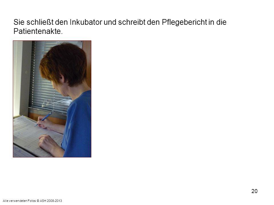 20 Sie schließt den Inkubator und schreibt den Pflegebericht in die Patientenakte. Alle verwendeten Fotos © ASH 2008-2013