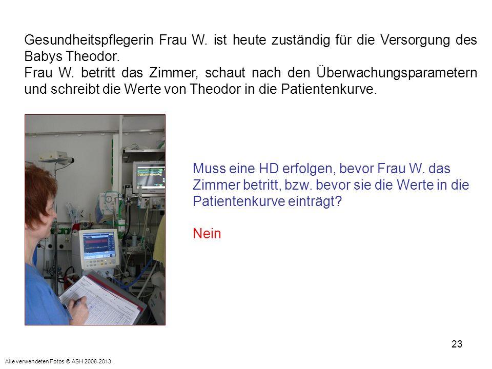 23 Gesundheitspflegerin Frau W. ist heute zuständig für die Versorgung des Babys Theodor. Frau W. betritt das Zimmer, schaut nach den Überwachungspara