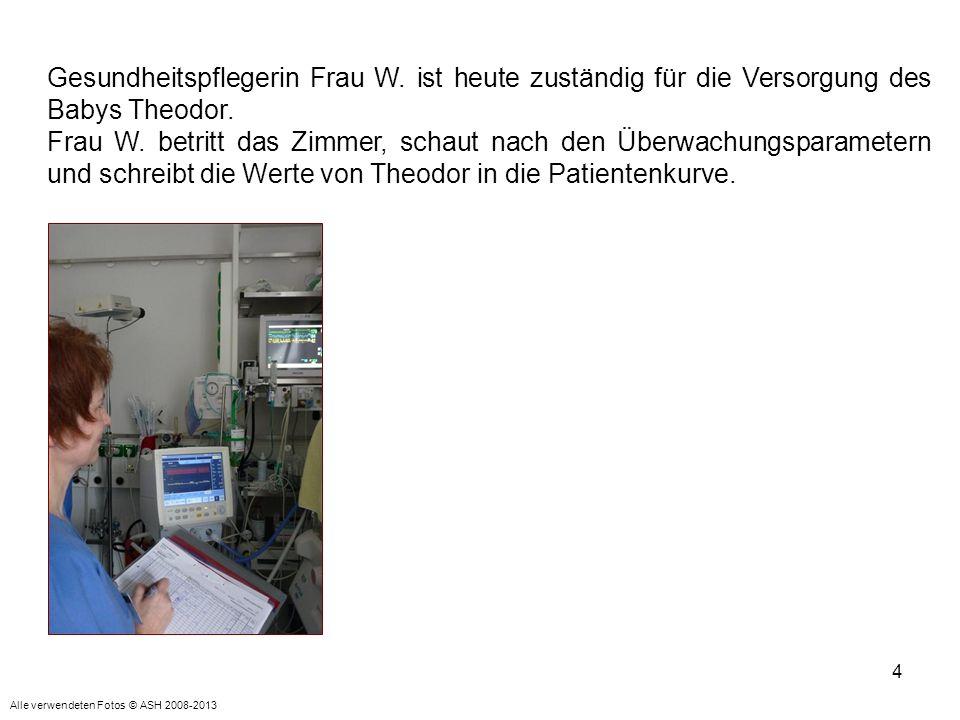 4 Gesundheitspflegerin Frau W. ist heute zuständig für die Versorgung des Babys Theodor. Frau W. betritt das Zimmer, schaut nach den Überwachungsparam