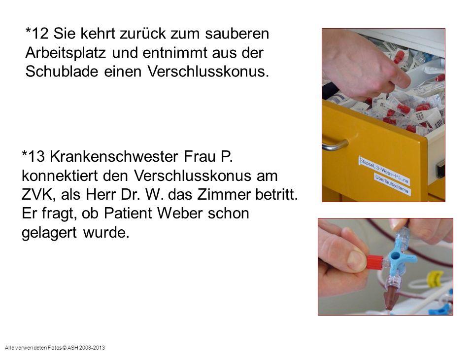 *13 Krankenschwester Frau P. konnektiert den Verschlusskonus am ZVK, als Herr Dr. W. das Zimmer betritt. Er fragt, ob Patient Weber schon gelagert wur