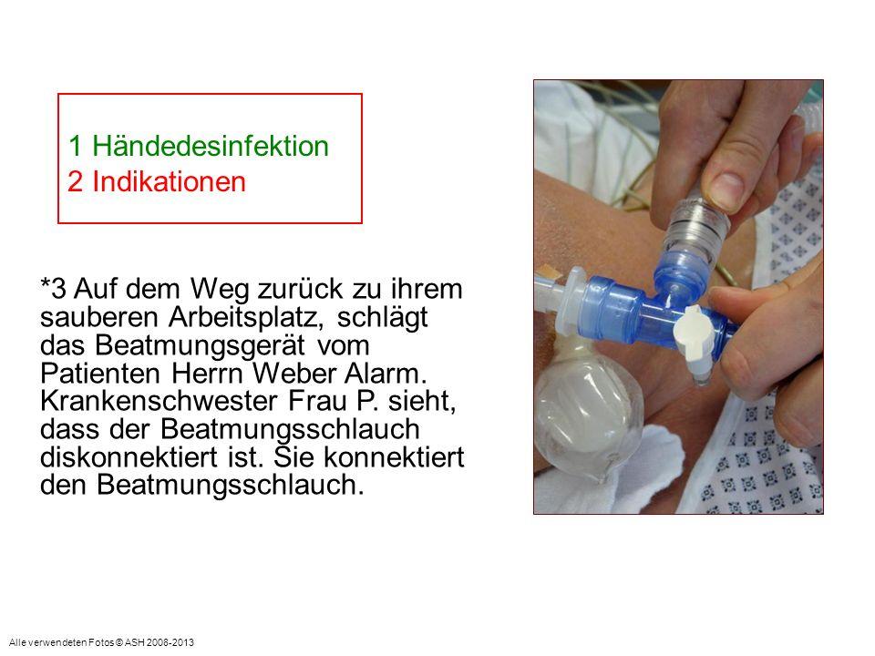 = Indikation: Vor aseptischer Tätigkeit 1 Händedesinfektion 2 Indikationen *3 Auf dem Weg zurück zu ihrem sauberen Arbeitsplatz, schlägt das Beatmungs