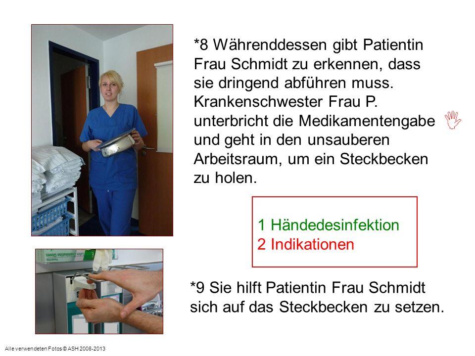 *9 Sie hilft Patientin Frau Schmidt sich auf das Steckbecken zu setzen. = Indikation: Vor Patientenkontakt Indikation: Nach Patientenkontakt 1 Händede