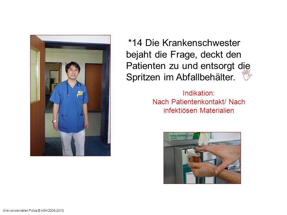 Indikation: Nach Patientenkontakt/ Nach infektiösen Materialien *14 Die Krankenschwester bejaht die Frage, deckt den Patienten zu und entsorgt die Spr