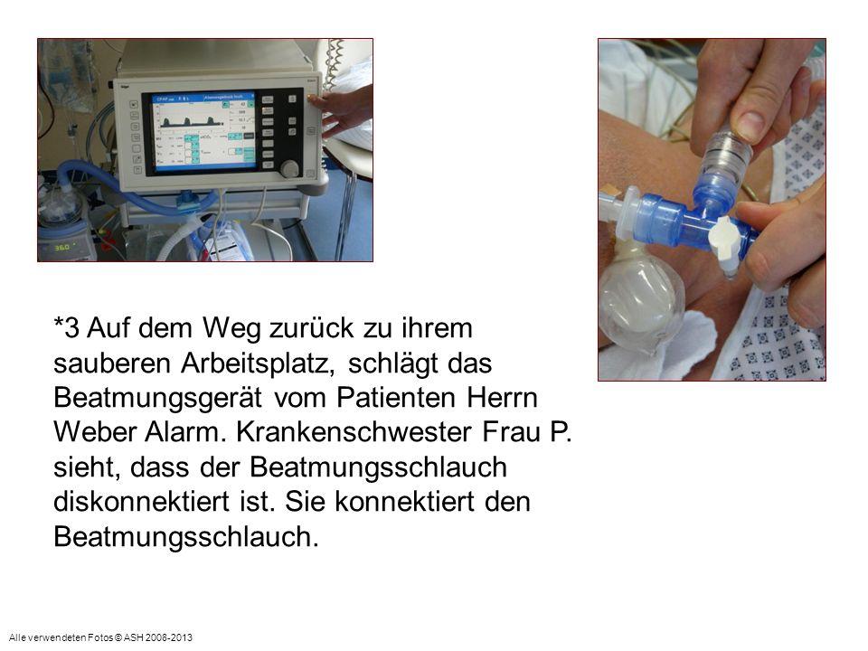 *3 Auf dem Weg zurück zu ihrem sauberen Arbeitsplatz, schlägt das Beatmungsgerät vom Patienten Herrn Weber Alarm. Krankenschwester Frau P. sieht, dass