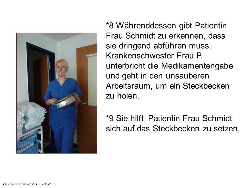 *9 Sie hilft Patientin Frau Schmidt sich auf das Steckbecken zu setzen. *8 Währenddessen gibt Patientin Frau Schmidt zu erkennen, dass sie dringend ab