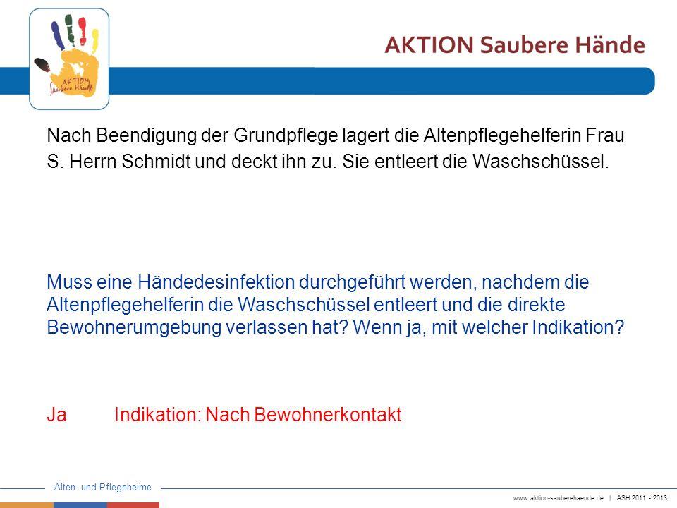 www.aktion-sauberehaende.de | ASH 2011 - 2013 Alten- und Pflegeheime Nach Beendigung der Grundpflege lagert die Altenpflegehelferin Frau S. Herrn Schm