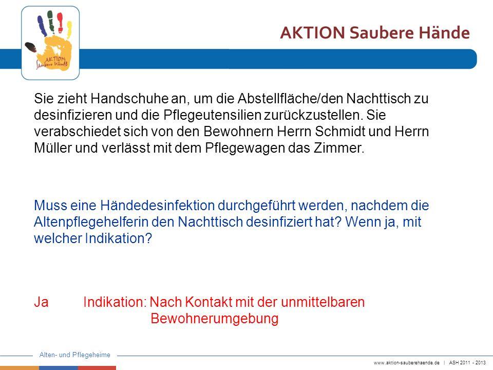 www.aktion-sauberehaende.de | ASH 2011 - 2013 Alten- und Pflegeheime Sie zieht Handschuhe an, um die Abstellfläche/den Nachttisch zu desinfizieren und