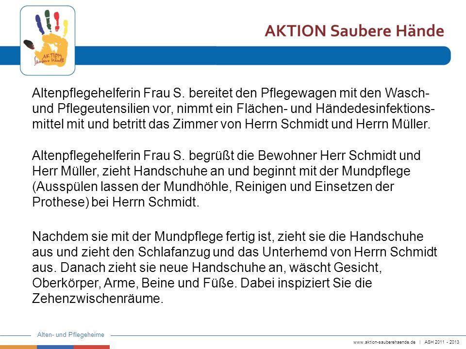 www.aktion-sauberehaende.de | ASH 2011 - 2013 Alten- und Pflegeheime Bei dieser strukturierten Handlung der Grund- versorgung sehen wir: 6 Händedesinfektionen mit 8 Indikationen.