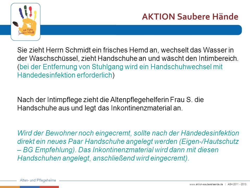 www.aktion-sauberehaende.de | ASH 2011 - 2013 Alten- und Pflegeheime Nach der Intimpflege zieht die Altenpflegehelferin Frau S. die Handschuhe aus und