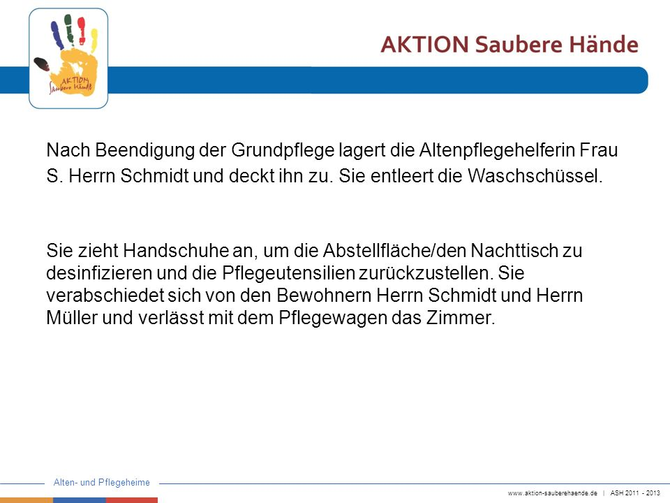 www.aktion-sauberehaende.de | ASH 2011 - 2013 Alten- und Pflegeheime Bitte entscheiden Sie jetzt, wann eine Händedesinfektion erfolgen sollte und mit welche(r) Indikation(en)