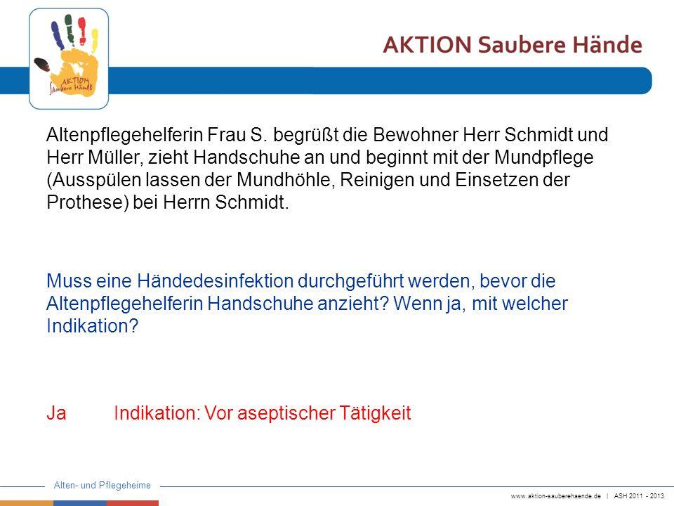 www.aktion-sauberehaende.de | ASH 2011 - 2013 Alten- und Pflegeheime Wenn sie mit der Mundpflege fertig ist, zieht sie die Handschuhe aus und zieht den Schlafanzug und das Unterhemd vom Bewohner Herrn Schmidt aus.