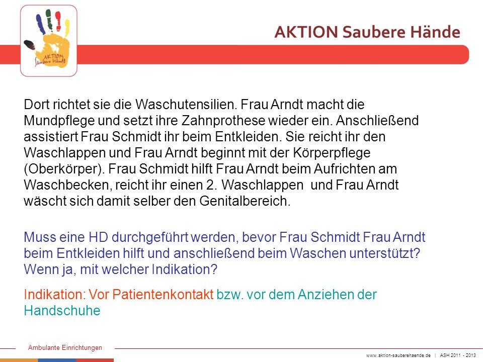 www.aktion-sauberehaende.de | ASH 2011 - 2013 Ambulante Einrichtungen Dort richtet sie die Waschutensilien. Frau Arndt macht die Mundpflege und setzt