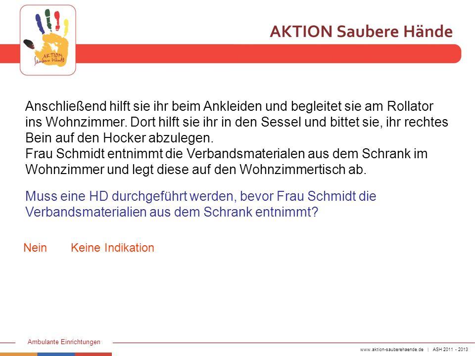 www.aktion-sauberehaende.de | ASH 2011 - 2013 Ambulante Einrichtungen Anschließend hilft sie ihr beim Ankleiden und begleitet sie am Rollator ins Wohn